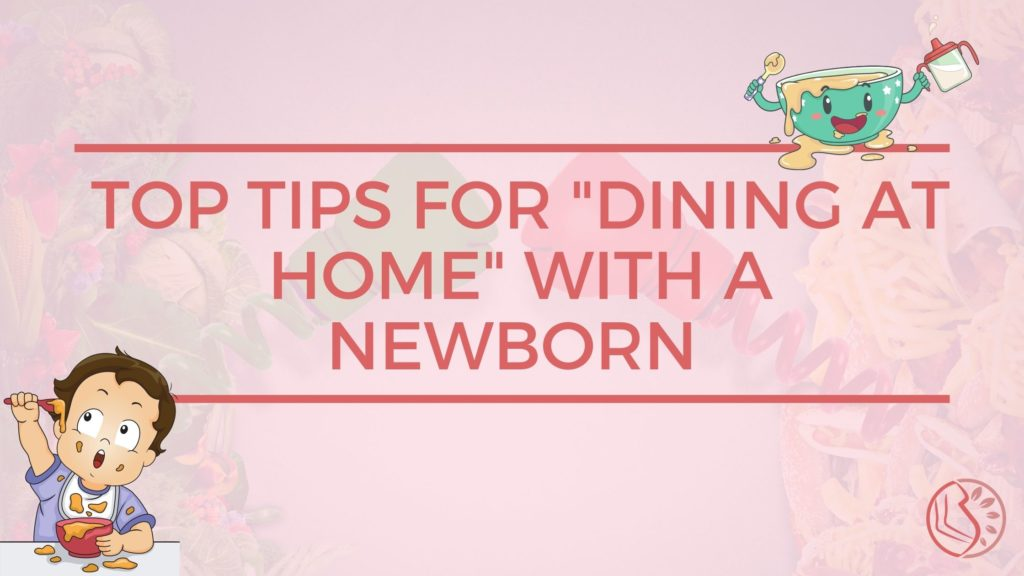Top Tips To Dining At Home With A Newborn